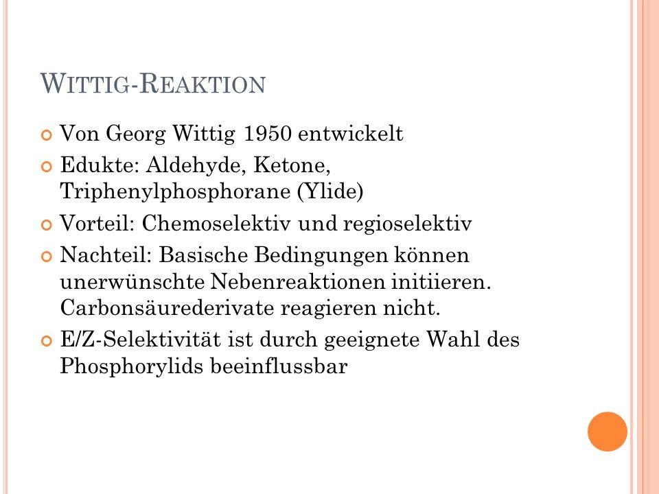 Wittig-Reaktion Von Georg Wittig 1950 entwickelt