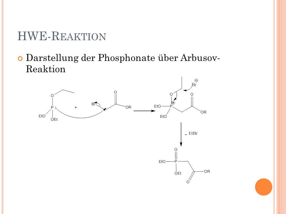 HWE-Reaktion Darstellung der Phosphonate über Arbusov- Reaktion