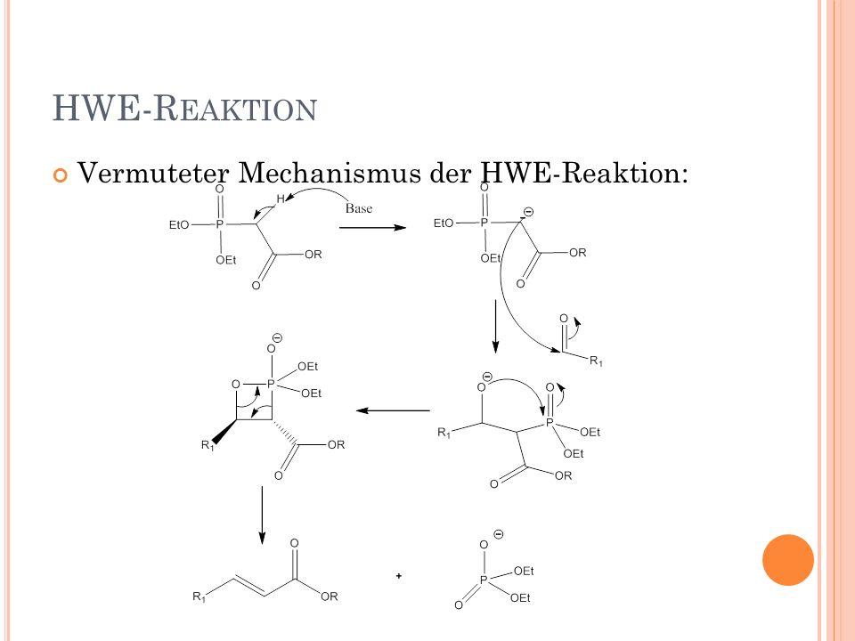 HWE-Reaktion Vermuteter Mechanismus der HWE-Reaktion: