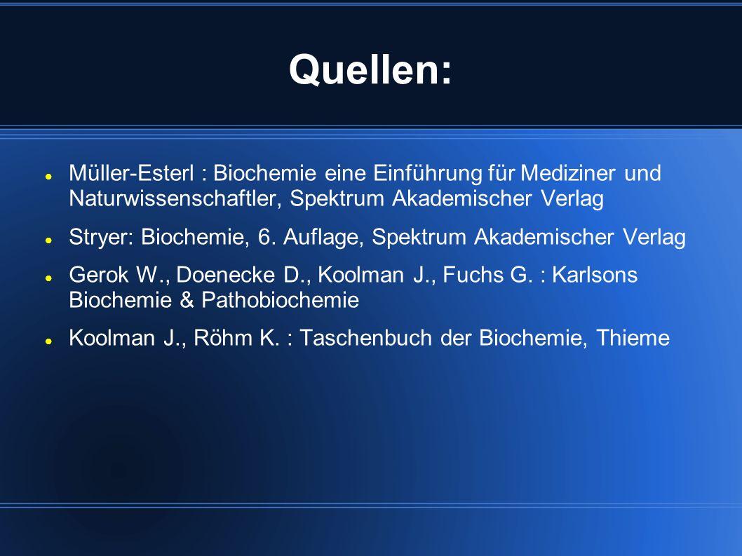 Quellen: Müller-Esterl : Biochemie eine Einführung für Mediziner und Naturwissenschaftler, Spektrum Akademischer Verlag.