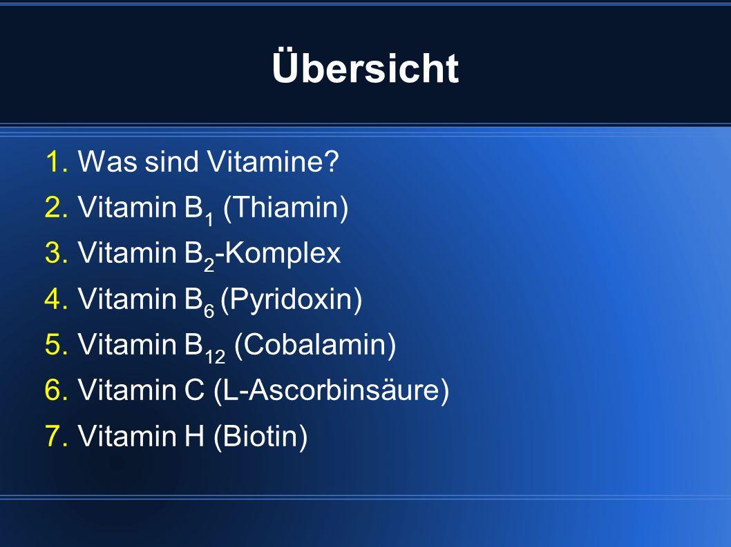Übersicht Was sind Vitamine Vitamin B1 (Thiamin) Vitamin B2-Komplex