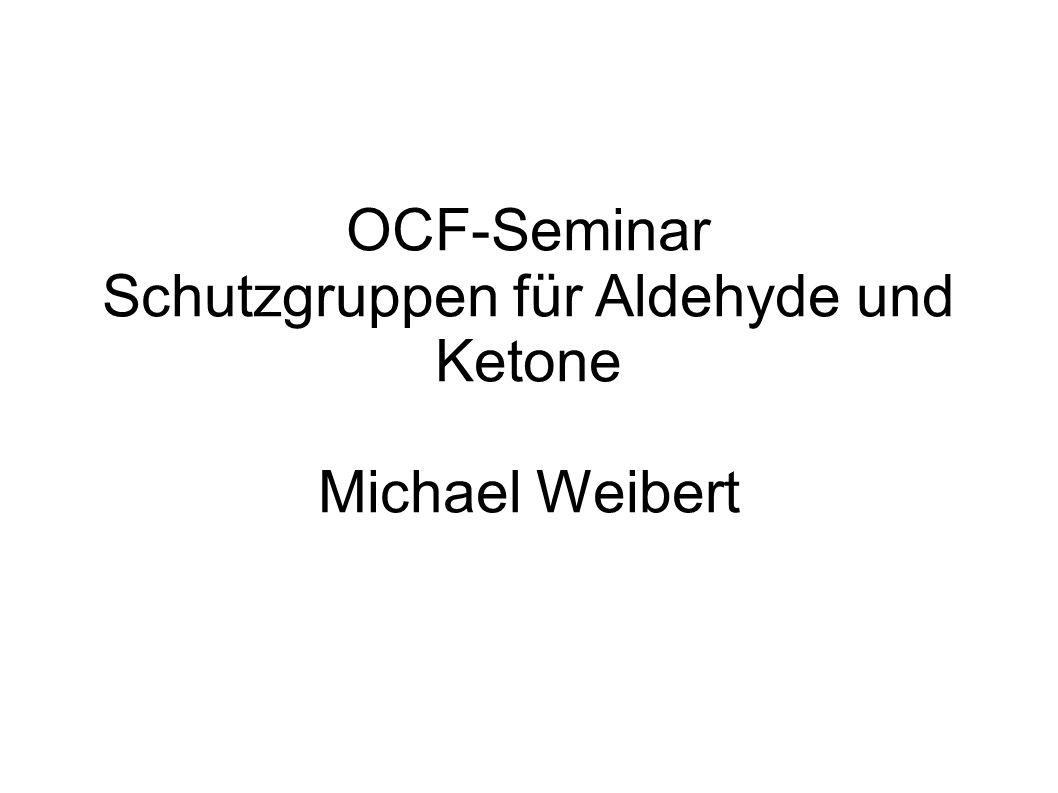 OCF-Seminar Schutzgruppen für Aldehyde und Ketone Michael Weibert