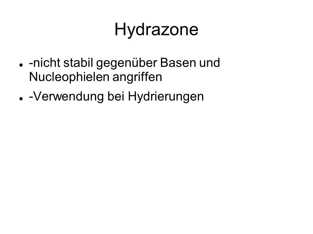 Hydrazone -nicht stabil gegenüber Basen und Nucleophielen angriffen