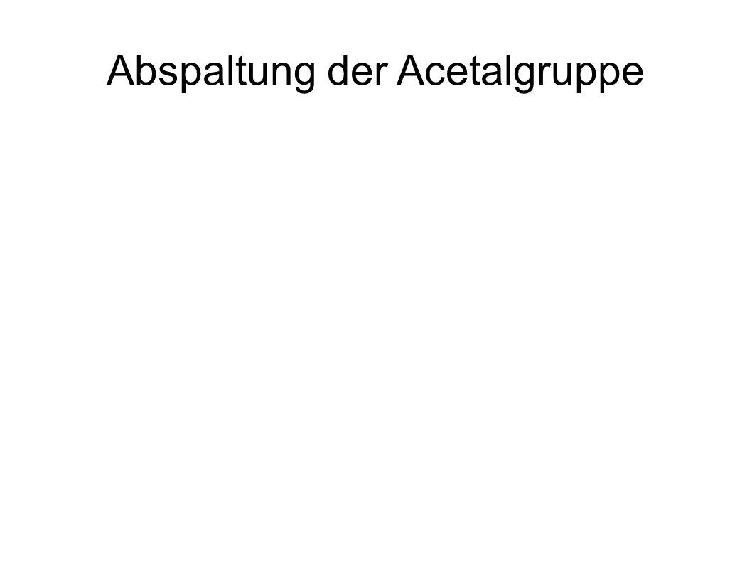 Abspaltung der Acetalgruppe