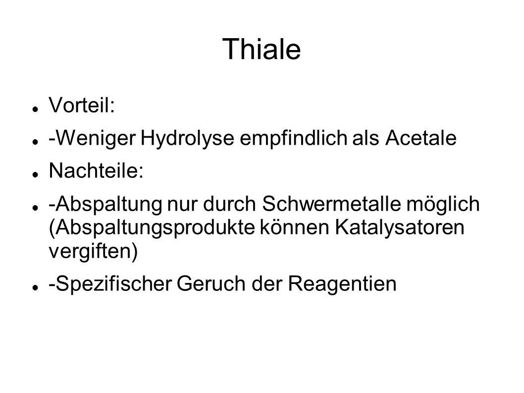 Thiale Vorteil: -Weniger Hydrolyse empfindlich als Acetale Nachteile: