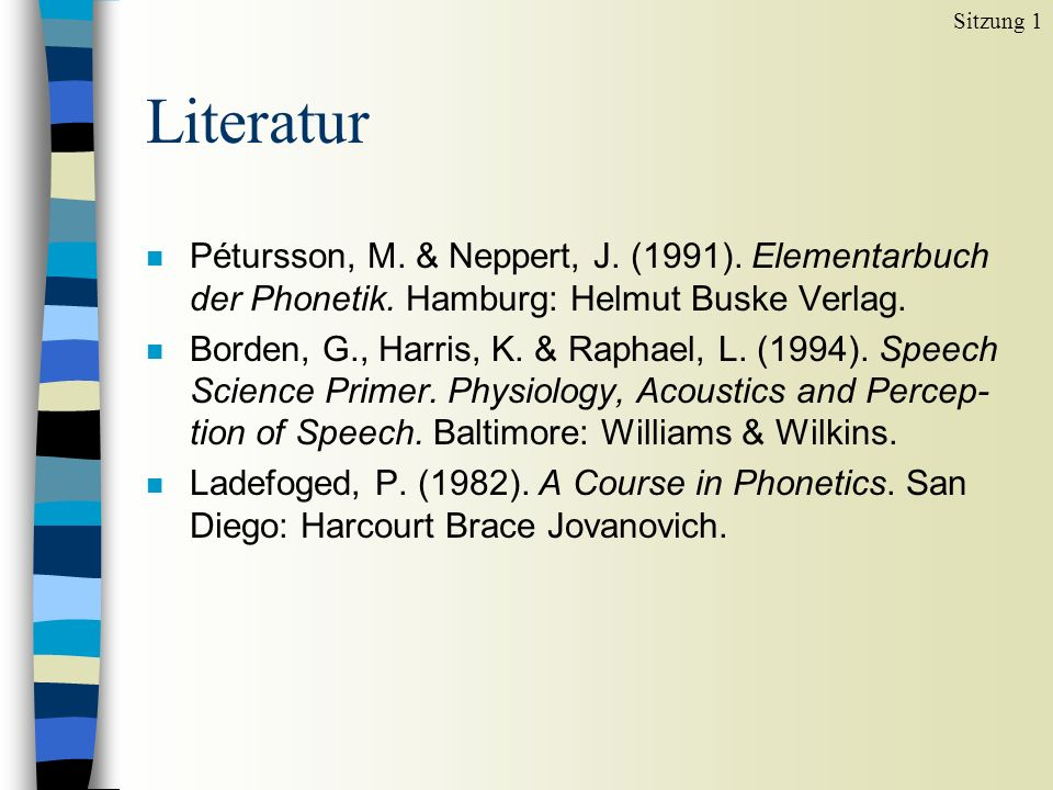 Sitzung 1 Literatur. Pétursson, M. & Neppert, J. (1991). Elementarbuch der Phonetik. Hamburg: Helmut Buske Verlag.