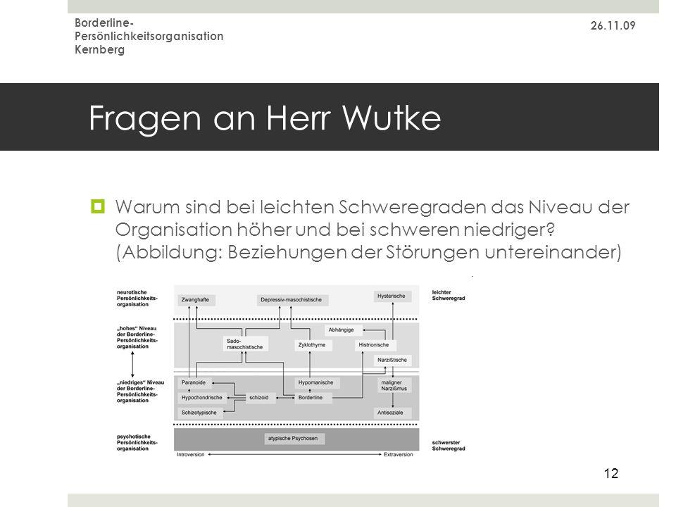 26.11.09 Borderline-Persönlichkeitsorganisation Kernberg. Fragen an Herr Wutke.