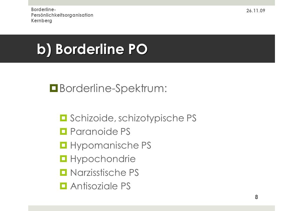 b) Borderline PO Borderline-Spektrum: Schizoide, schizotypische PS