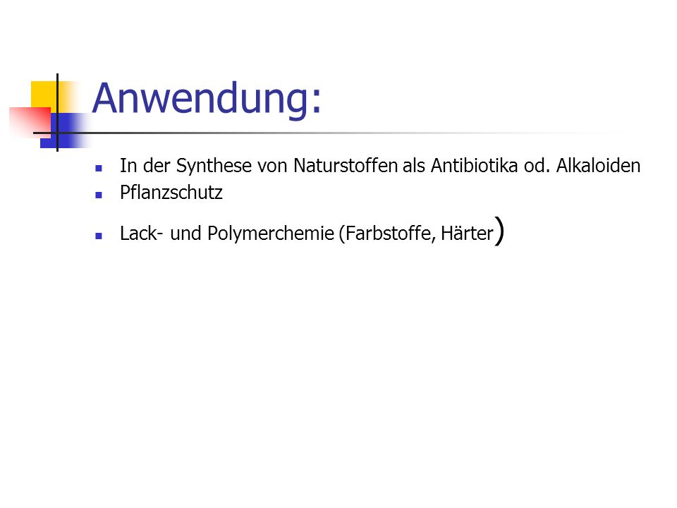 Anwendung: In der Synthese von Naturstoffen als Antibiotika od. Alkaloiden. Pflanzschutz. Lack- und Polymerchemie (Farbstoffe, Härter)