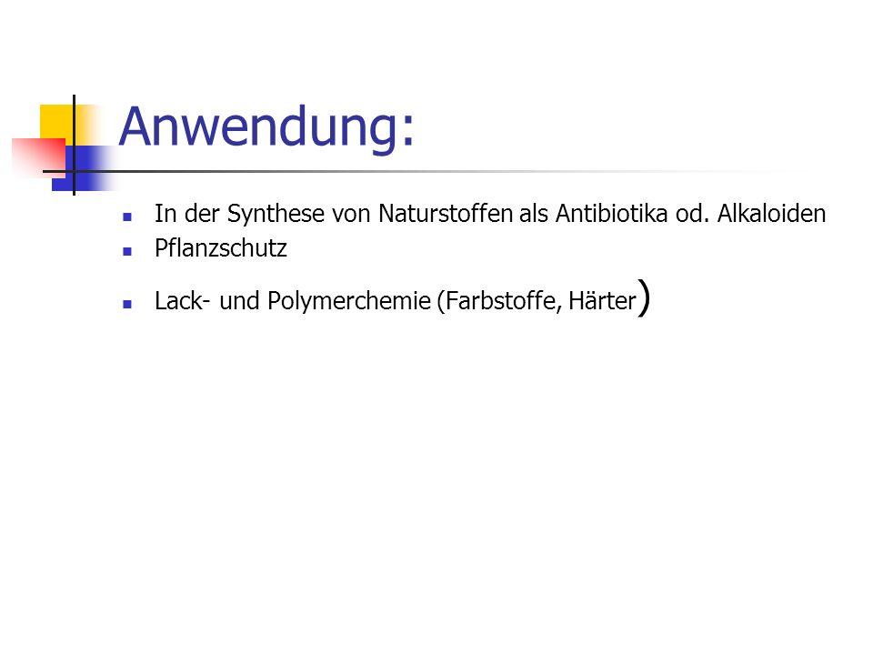 Anwendung:In der Synthese von Naturstoffen als Antibiotika od. Alkaloiden. Pflanzschutz. Lack- und Polymerchemie (Farbstoffe, Härter)