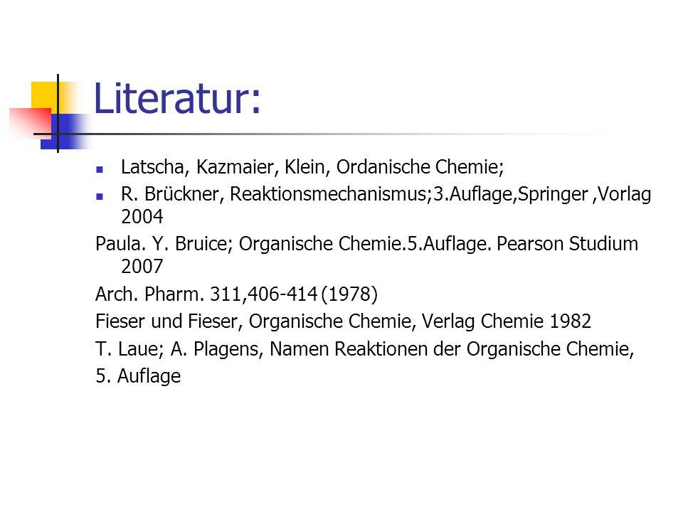 Literatur: Latscha, Kazmaier, Klein, Ordanische Chemie;