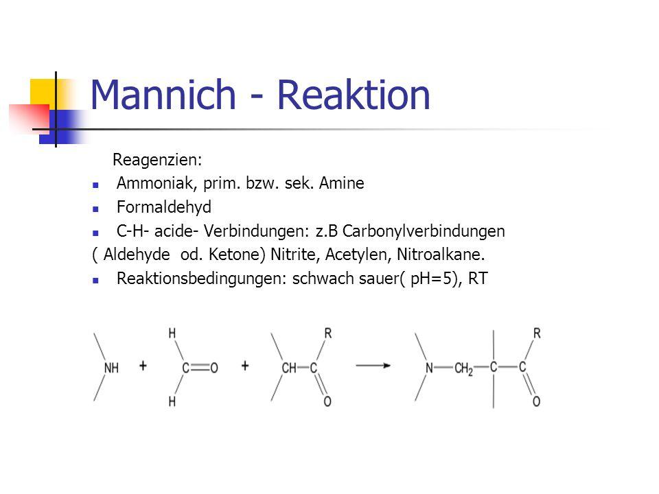 Mannich - Reaktion Reagenzien: Ammoniak, prim. bzw. sek. Amine