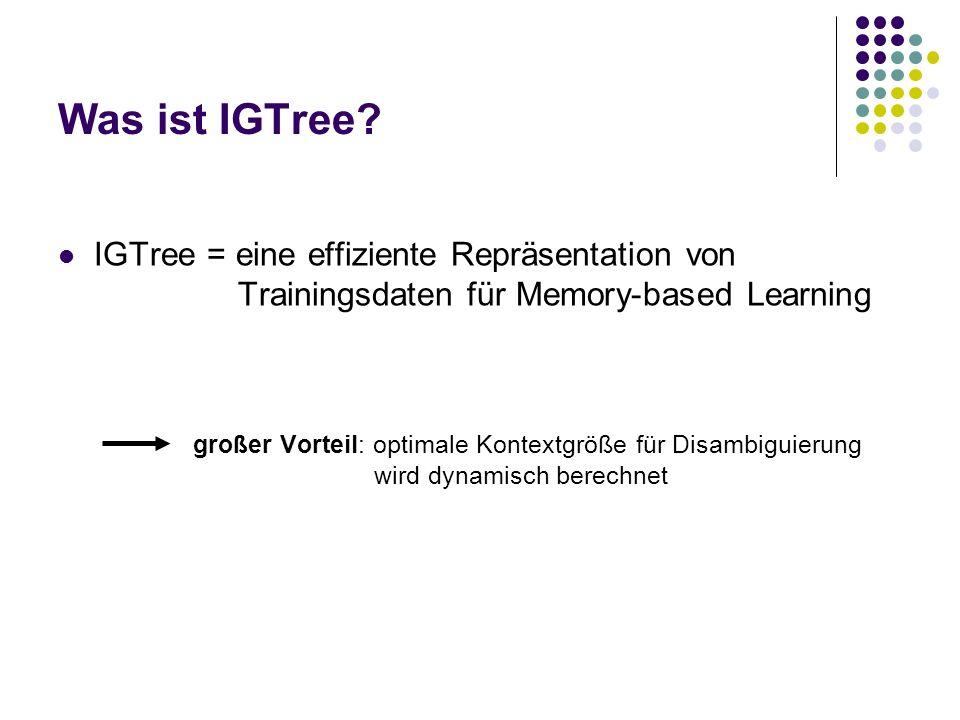Was ist IGTree IGTree = eine effiziente Repräsentation von Trainingsdaten für Memory-based Learning.