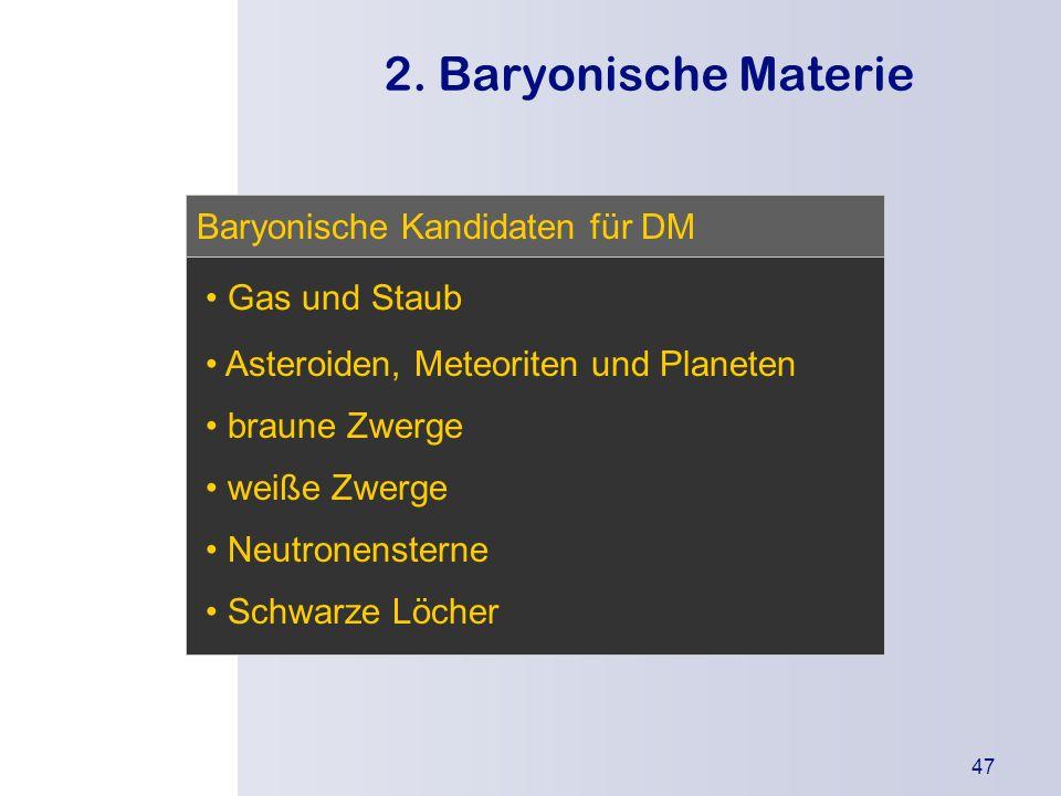2. Baryonische Materie Baryonische Kandidaten für DM Gas und Staub