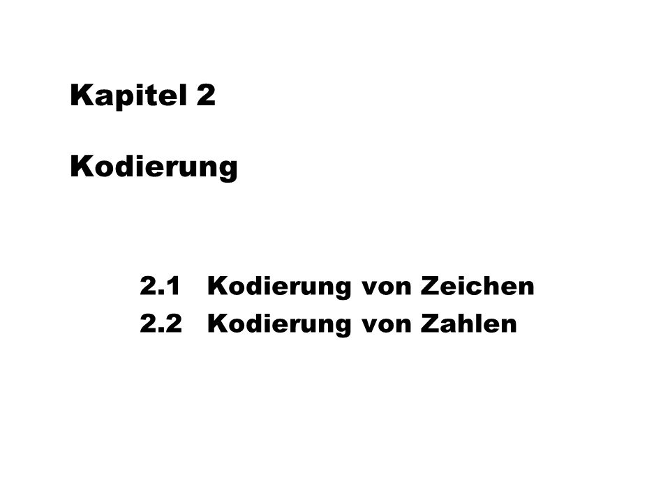 2.1 Kodierung von Zeichen 2.2 Kodierung von Zahlen