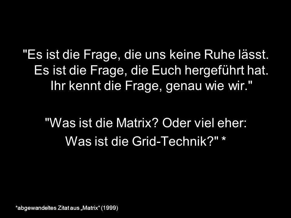 Was ist die Matrix Oder viel eher: Was ist die Grid-Technik *