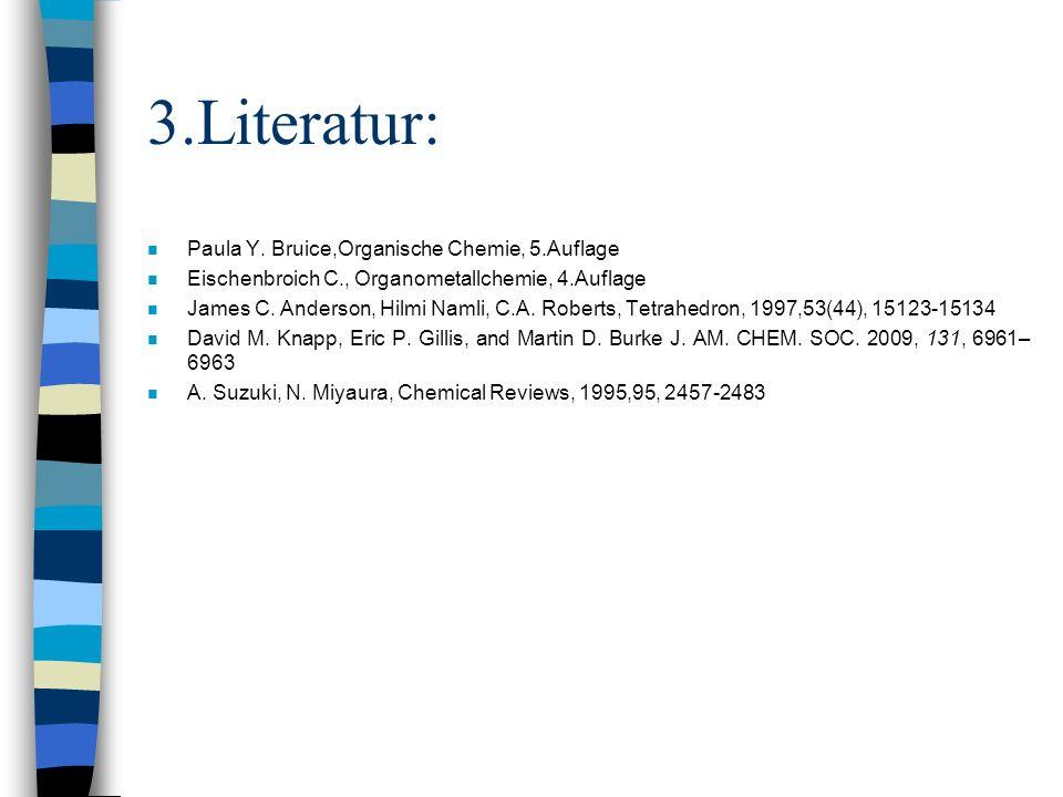 3.Literatur: Paula Y. Bruice,Organische Chemie, 5.Auflage