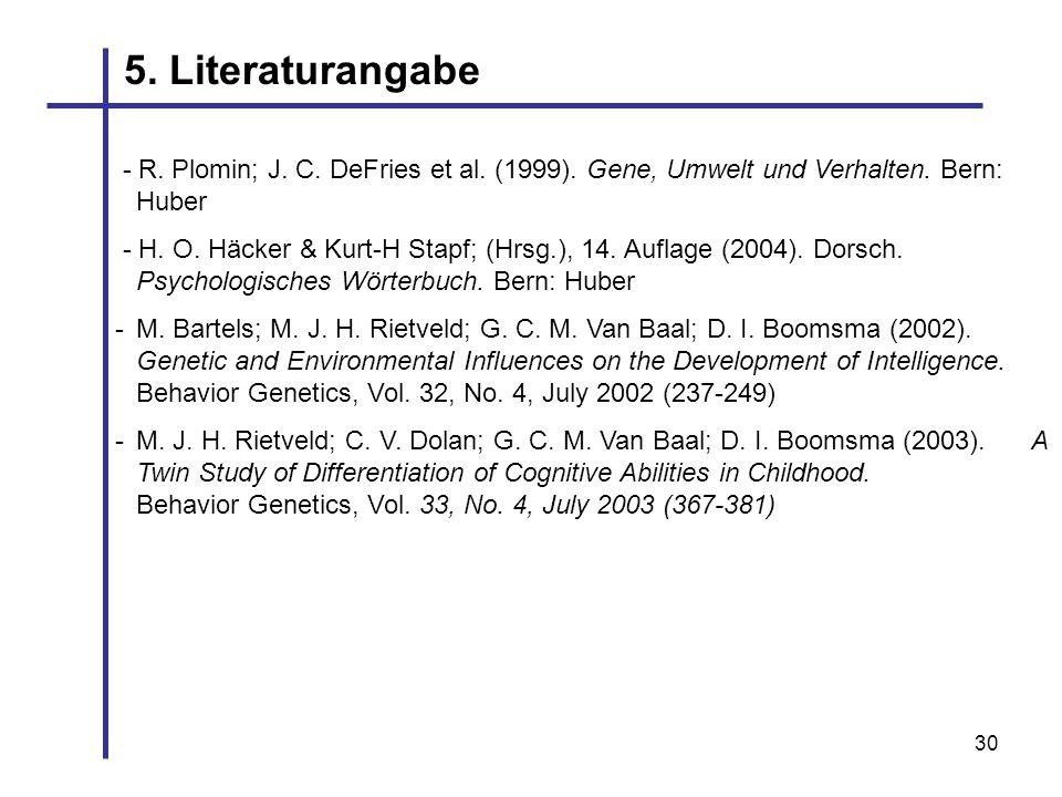 5. Literaturangabe- R. Plomin; J. C. DeFries et al. (1999). Gene, Umwelt und Verhalten. Bern: Huber.