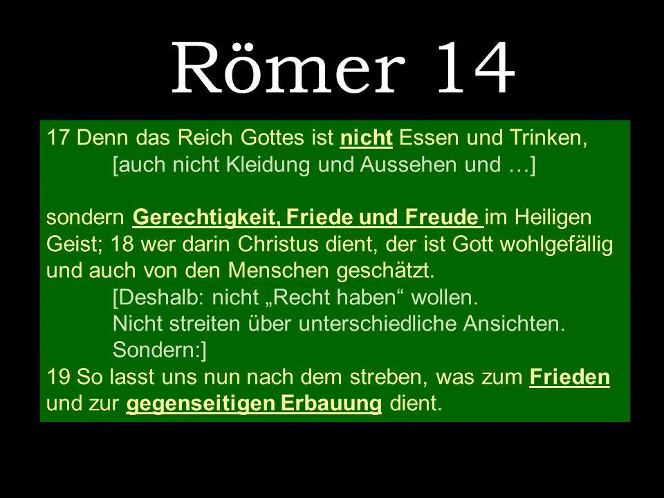 Römer 14 17 Denn das Reich Gottes ist nicht Essen und Trinken,