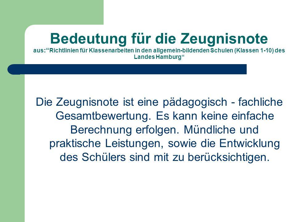 Bedeutung für die Zeugnisnote aus: Richtlinien für Klassenarbeiten in den allgemein-bildenden Schulen (Klassen 1-10) des Landes Hamburg