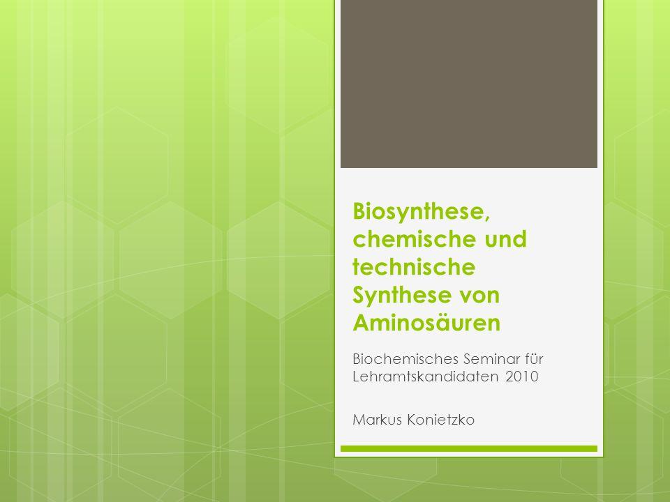 Biosynthese, chemische und technische Synthese von Aminosäuren