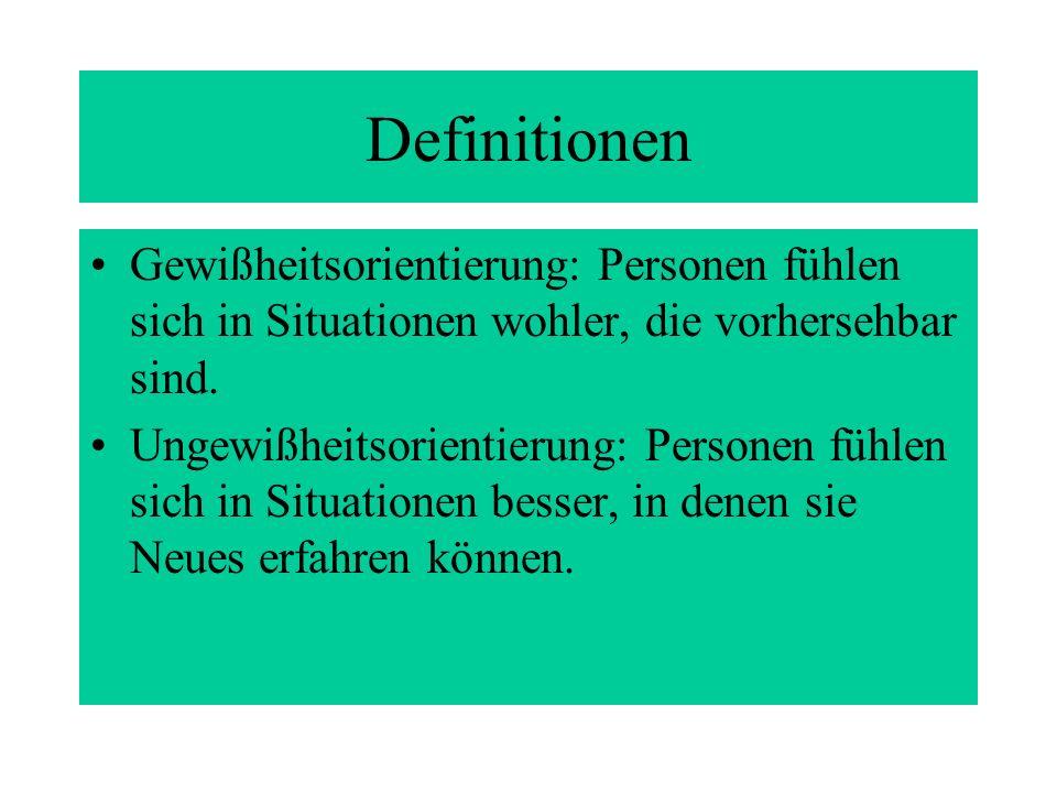Definitionen Gewißheitsorientierung: Personen fühlen sich in Situationen wohler, die vorhersehbar sind.