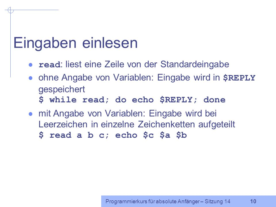 Eingaben einlesen read: liest eine Zeile von der Standardeingabe