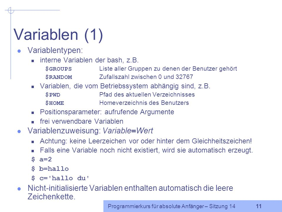 Variablen (1) Variablentypen: Variablenzuweisung: Variable=Wert
