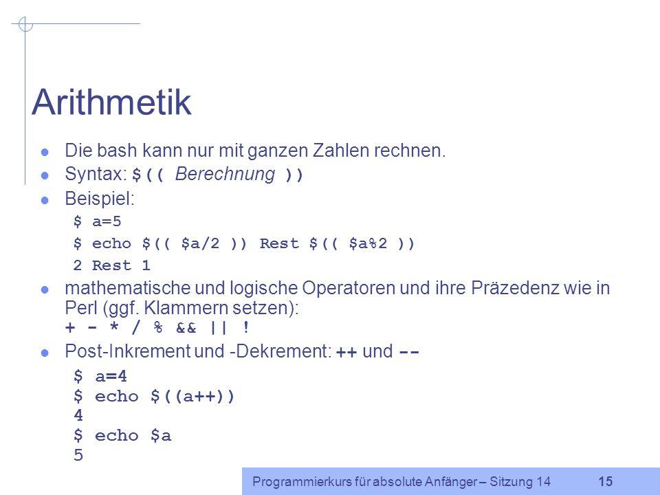 Arithmetik Die bash kann nur mit ganzen Zahlen rechnen.