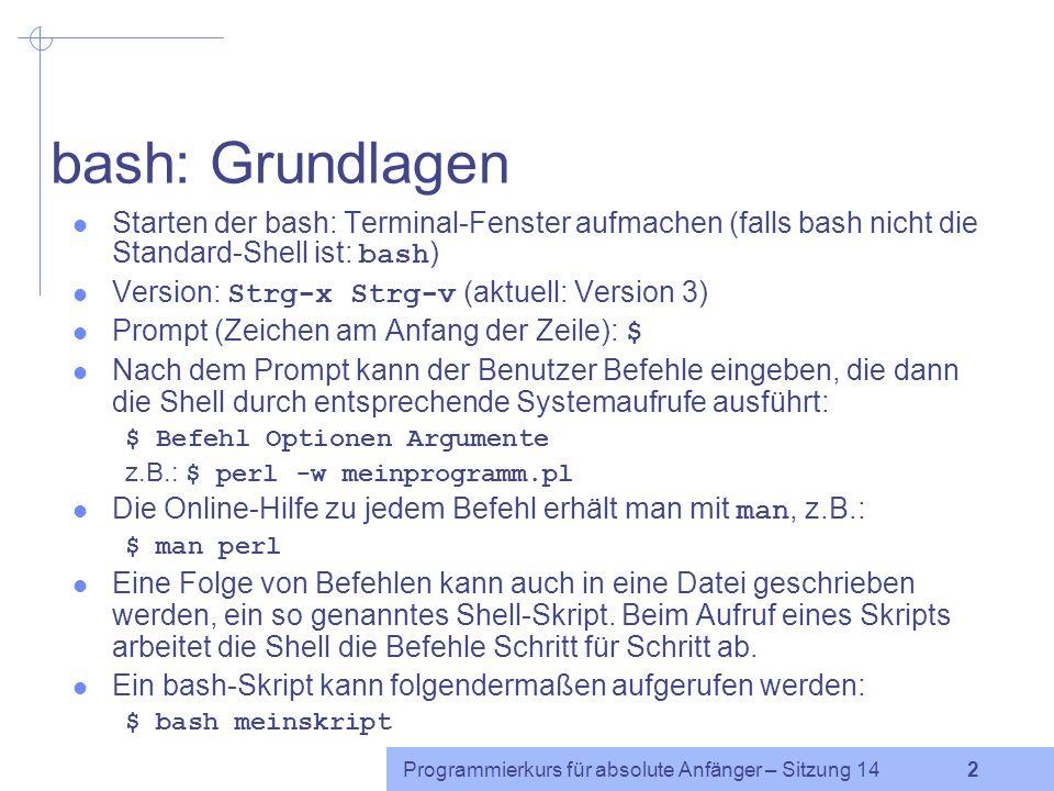 bash: Grundlagen Starten der bash: Terminal-Fenster aufmachen (falls bash nicht die Standard-Shell ist: bash)