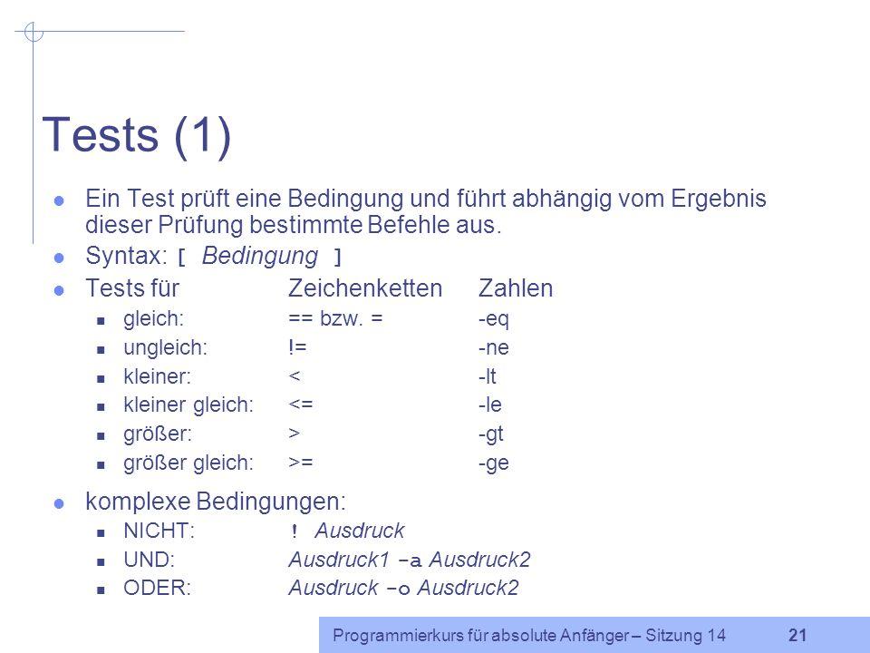 Tests (1) Ein Test prüft eine Bedingung und führt abhängig vom Ergebnis dieser Prüfung bestimmte Befehle aus.