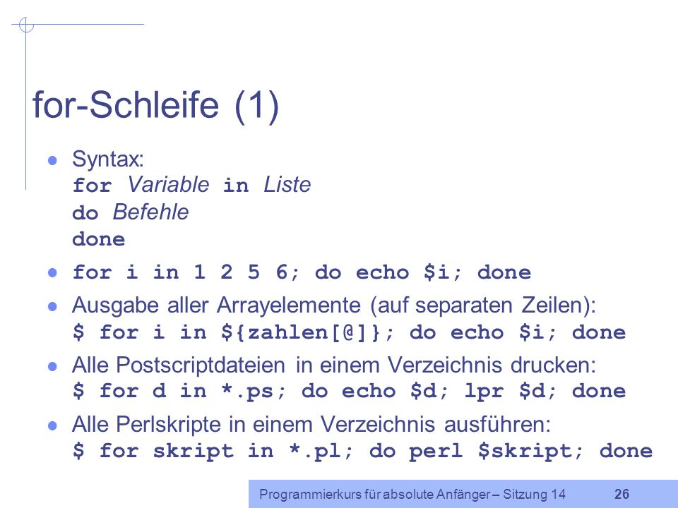 for-Schleife (1) Syntax: for Variable in Liste do Befehle done