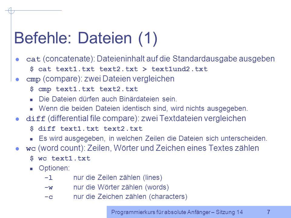 Befehle: Dateien (1) cat (concatenate): Dateieninhalt auf die Standardausgabe ausgeben. $ cat text1.txt text2.txt > text1und2.txt.