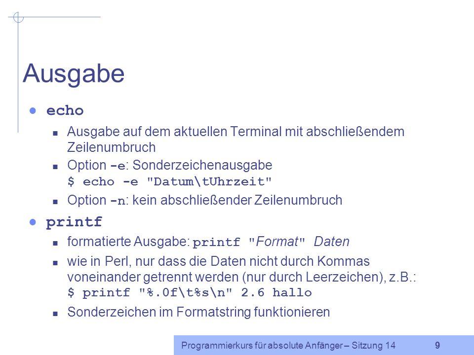 Ausgabe echo. Ausgabe auf dem aktuellen Terminal mit abschließendem Zeilenumbruch. Option -e: Sonderzeichenausgabe $ echo -e Datum\tUhrzeit