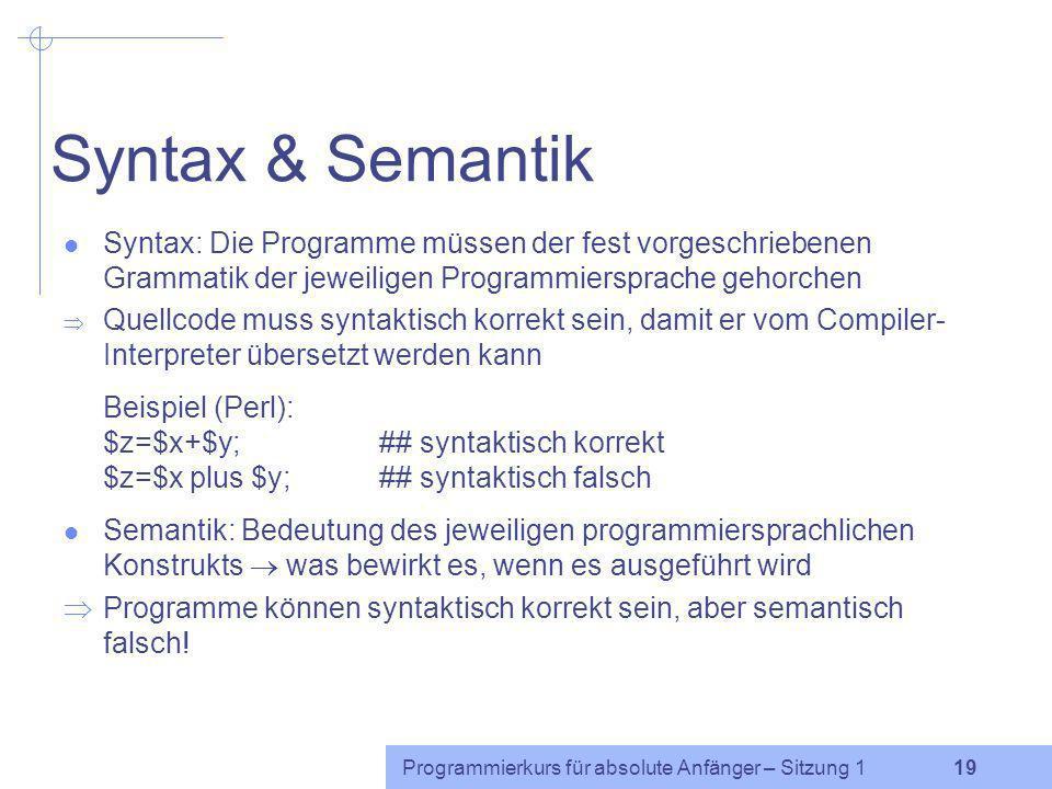 Syntax & Semantik Syntax: Die Programme müssen der fest vorgeschriebenen Grammatik der jeweiligen Programmiersprache gehorchen.