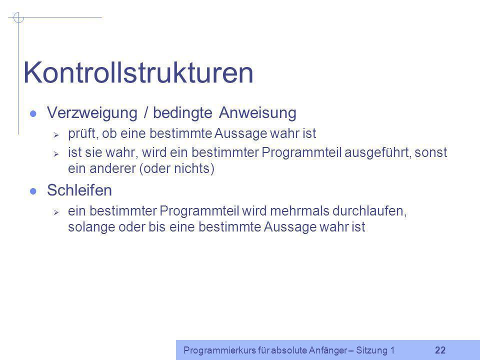 Kontrollstrukturen Verzweigung / bedingte Anweisung Schleifen