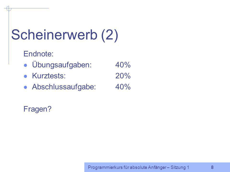 Scheinerwerb (2) Endnote: Übungsaufgaben: 40% Kurztests: 20%