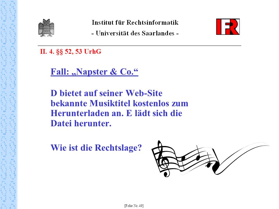 "Fall: ""Napster & Co. Wie ist die Rechtslage II. 4. §§ 52, 53 UrhG"