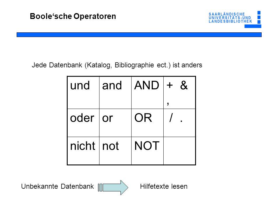 und and AND + & , oder or OR / . nicht not NOT Boole'sche Operatoren