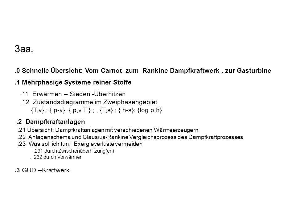 3aa. .0 Schnelle Übersicht: Vom Carnot zum Rankine Dampfkraftwerk , zur Gasturbine. .1 Mehrphasige Systeme reiner Stoffe.