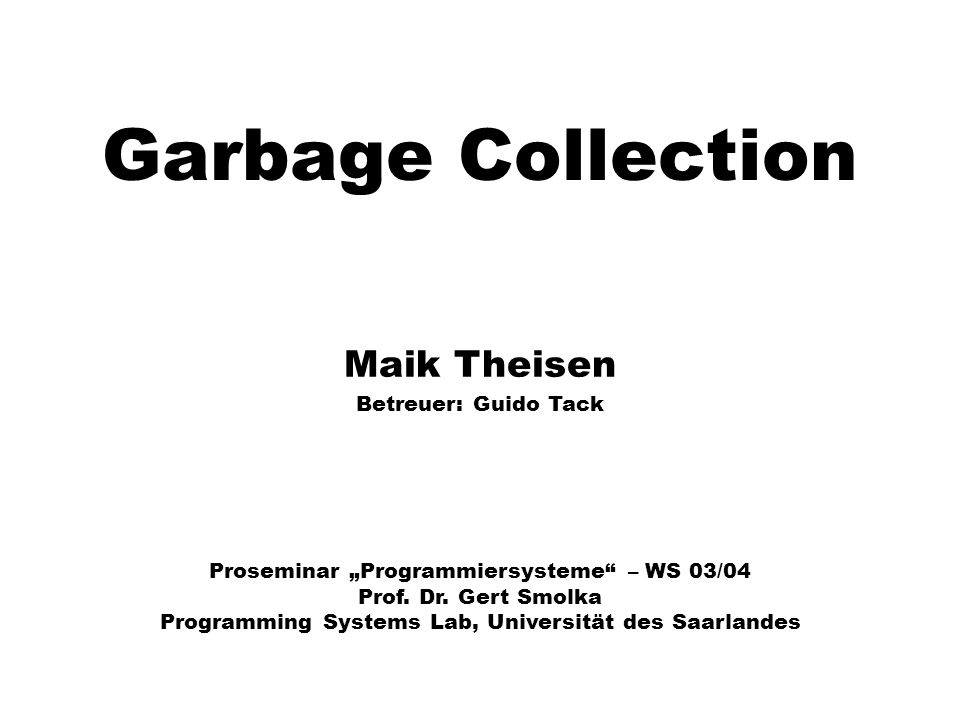 Garbage Collection Maik Theisen Betreuer: Guido Tack