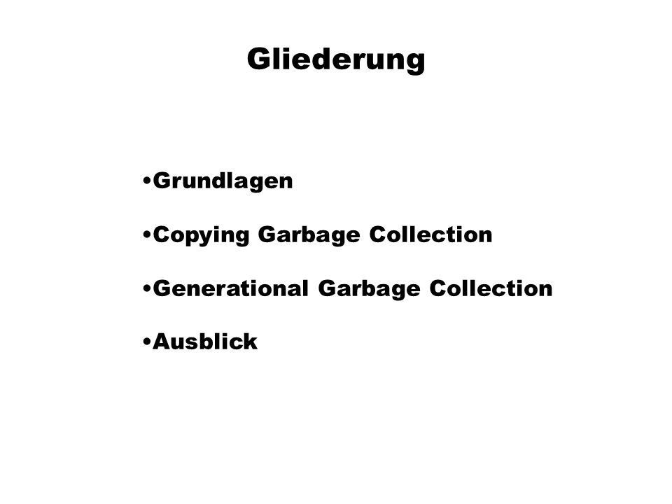 Gliederung Grundlagen Copying Garbage Collection