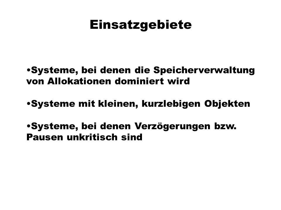 Einsatzgebiete Systeme, bei denen die Speicherverwaltung von Allokationen dominiert wird. Systeme mit kleinen, kurzlebigen Objekten.
