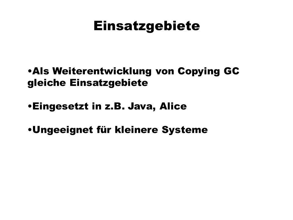 Einsatzgebiete Als Weiterentwicklung von Copying GC gleiche Einsatzgebiete. Eingesetzt in z.B. Java, Alice.