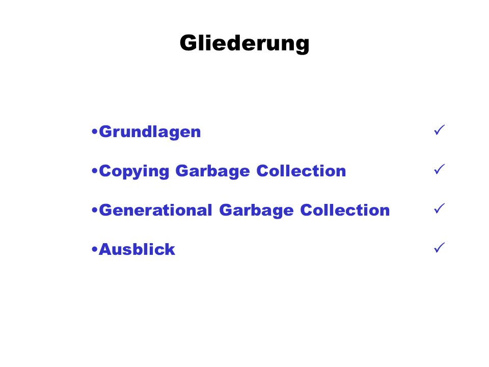 Gliederung Grundlagen P Copying Garbage Collection P