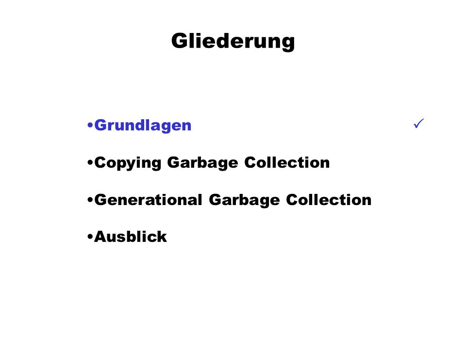 Gliederung Grundlagen P Copying Garbage Collection