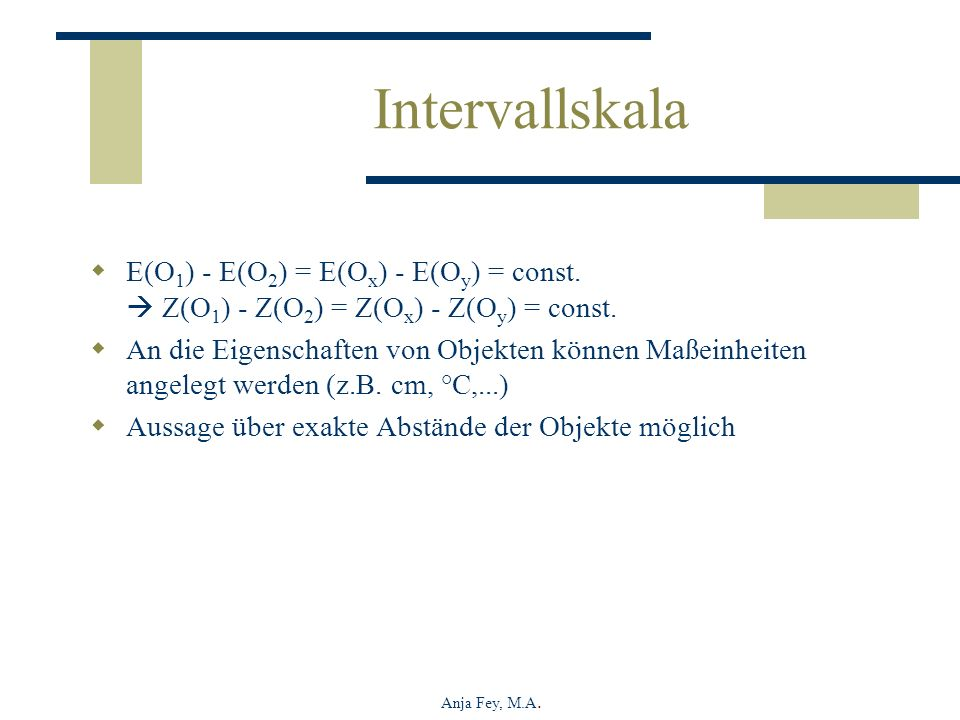 Intervallskala E(O1) - E(O2) = E(Ox) - E(Oy) = const.  Z(O1) - Z(O2) = Z(Ox) - Z(Oy) = const.