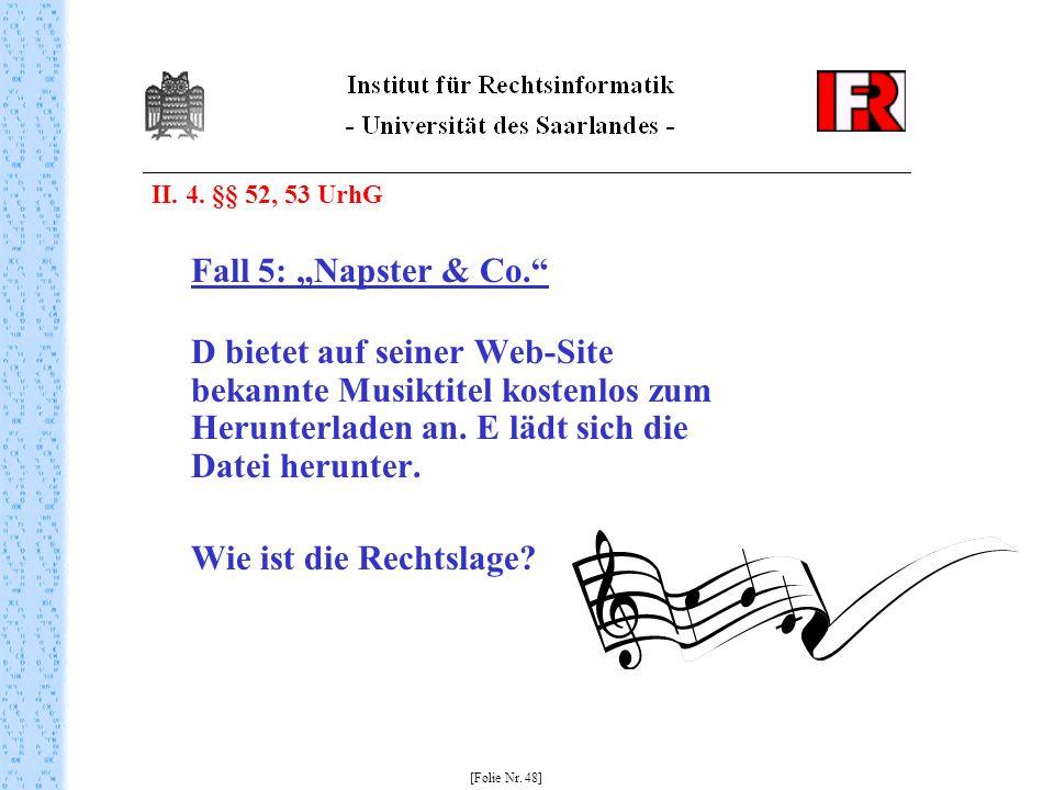 "Fall 5: ""Napster & Co. Wie ist die Rechtslage II. 4. §§ 52, 53 UrhG"