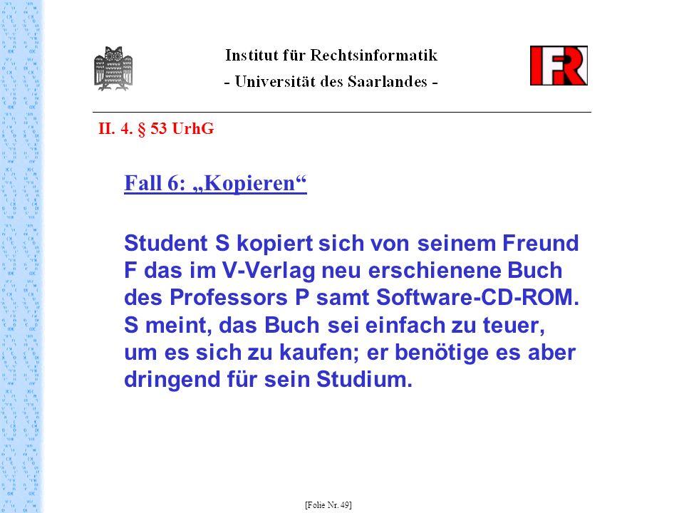 "II. 4. § 53 UrhG Fall 6: ""Kopieren"