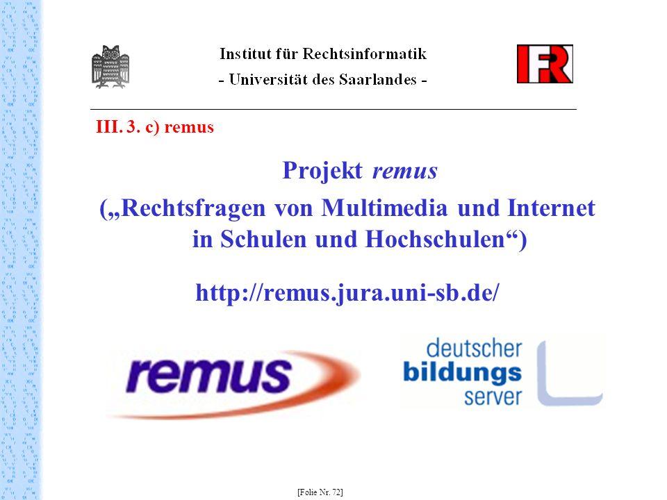 """III. 3. c) remus Projekt remus. (""""Rechtsfragen von Multimedia und Internet in Schulen und Hochschulen )"""